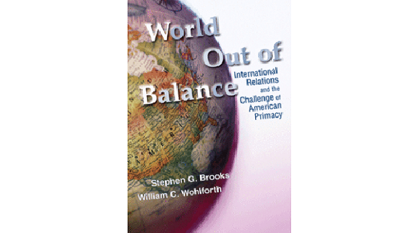 an analysis of world out of balance international relations and the challenge of american primacy a  Rising powers: a realist analysis  the world out of balance: international relations and the challenge of american primacy,.